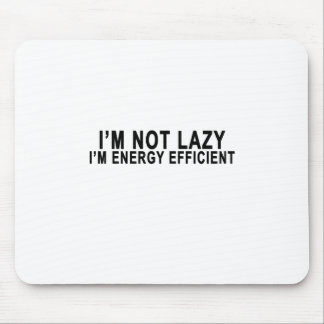 I'm Not Lazy I'm Energy Efficient T-shirts.png Mouse Pad