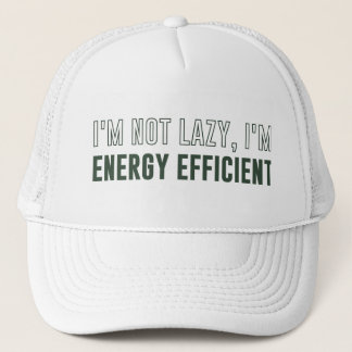 I'm Not Lazy I'm Energy Efficient Trucker Hat