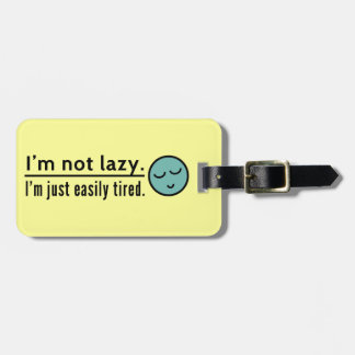 I'm not lazy. I'm just easily tired. Blue emoticon Luggage Tag