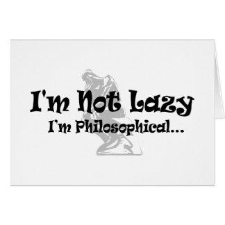 I'm Not Lazy I'm Philosophical - Funny Philosopher Card