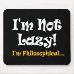 I'm Not Lazy - I'm Philosophical Mouse Pad
