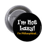 I'm Not Lazy - I'm Philosophical Pinback Buttons