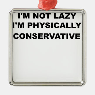 IM NOT LAZY IM PHYSICALLY CONSERVATIVE.png Metal Ornament