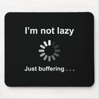 I'm Not Lazy - Just Buffering - Mouse Pad