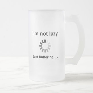 I'm Not Lazy - Just Buffering 16 Oz Frosted Glass Beer Mug