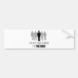 I'm Not Like A Boss. I'm The Boss. Bumper Sticker