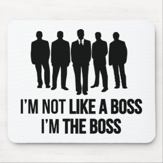 I'm Not Like A Boss. I'm The Boss. Mouse Pad