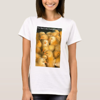 I'm Not Like Everyone Else! Baby Chick Chicken T-Shirt