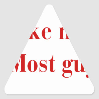 Im-not-like-most-guys-bod-burg.png Triangle Sticker