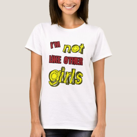 I'm Not Like Other Girls T-Shirt