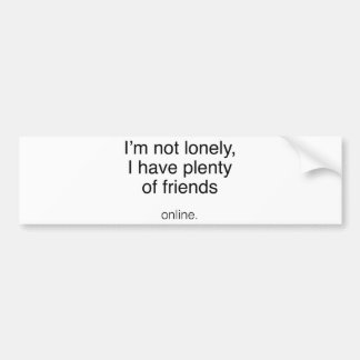 I'm Not Lonely, I Have Plenty Of Friends ...  Onli Bumper Sticker