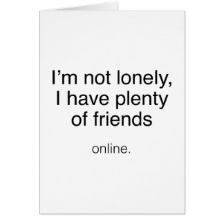 I'm Not Lonely, I Have Plenty Of Friends ...  Onli Card