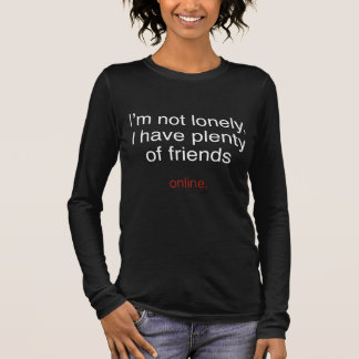 I'm Not Lonely, I Have Plenty Of Friends ...  Onli Long Sleeve T-Shirt