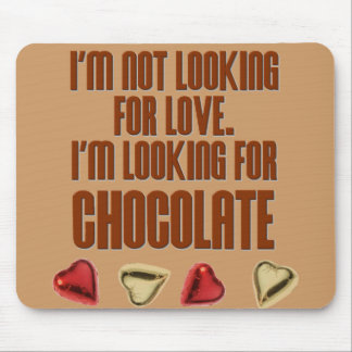 I'm Not Looking for Love, I'm Looking For Chocolat Mouse Pad