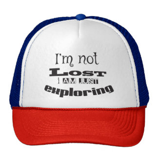 I'm not lost, I'm just exploring! Trucker Hat