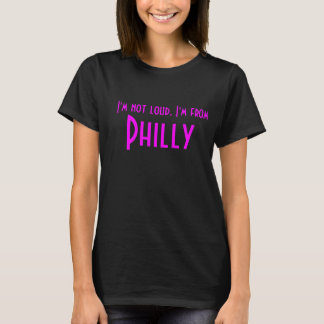 I'm not loud, I'm from Philly Ladies T-shirt