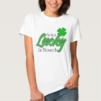 I'm Not Lucky, I'm Blessed! Irish T Shirt