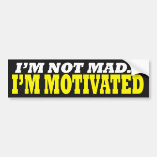 I'm Not Mad...I'm Motivated Bumper Sticker