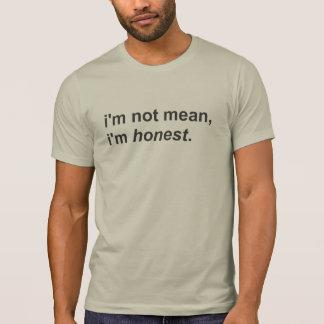 I'm Not Mean I'm Honest Tshirts