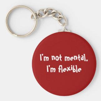 I'm not mental, I'm flexible Keychains