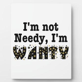 I'm Not Needy I'm Wanty Photo Plaque