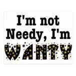 I'm Not Needy I'm Wanty Postcard
