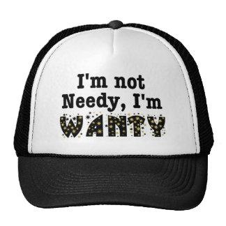 I'm Not Needy I'm Wanty Trucker Hat