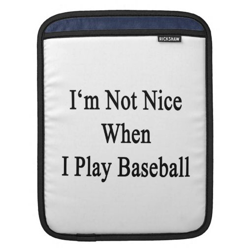 I'm Not Nice When I Play Baseball Sleeves For iPads