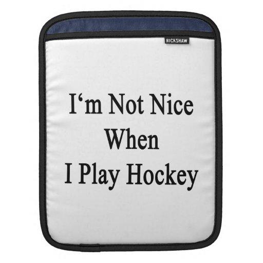 I'm Not Nice When I Play Hockey iPad Sleeves