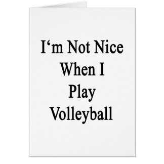 I'm Not Nice When I Play Volleyball Greeting Card