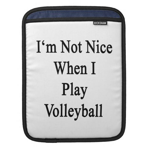 I'm Not Nice When I Play Volleyball Sleeve For iPads