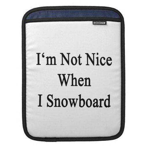 I'm Not Nice When I Snowboard iPad Sleeves