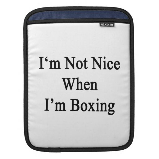 I'm Not Nice When I'm Boxing Sleeve For iPads