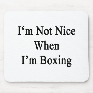 I'm Not Nice When I'm Boxing Mouse Pad