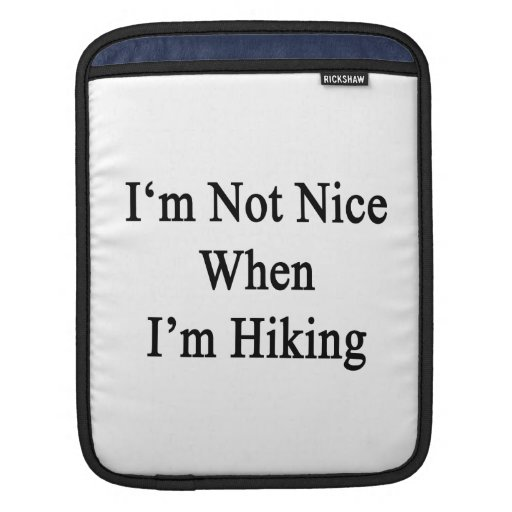 I'm Not Nice When I'm Hiking Sleeve For iPads