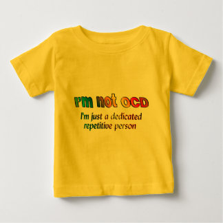 I'm not OCD... Baby T-Shirt