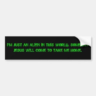 I'm not of this world bumper stickers