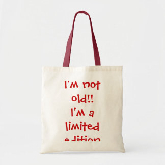 I'm Not Old !!  I'm a Limited Edition Tote Bag
