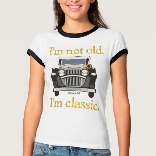 I'm Not Old. I'm Classic. T-Shirt