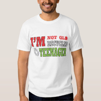 Im Not Old Im Recycled Teenager T-shirt