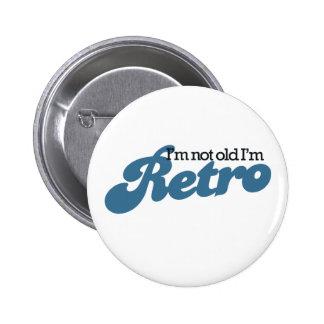 I'm not Old I'm RETRO 2 Inch Round Button