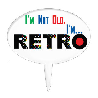 I'm Not Old, I'm Retro Cake Topper
