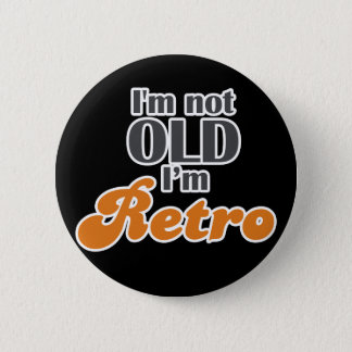 I'm not old, I'm retro funny birthday 40th 50th Button