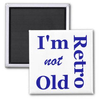 I'm not Old I'm Retro Magnet
