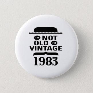 I'm not old, I'm vintage 1983 Pinback Button
