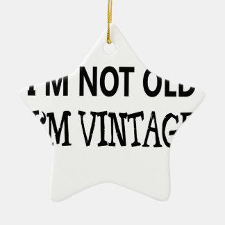 i'm not old i'm vintage ceramic ornament