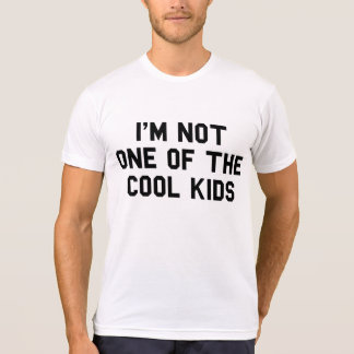 I'M Not One Of The Cool Kids T-Shirt Tumblr