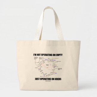 I'm Not Operating On Empty Just Operating On Krebs Large Tote Bag