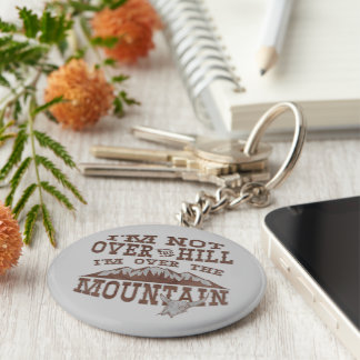 I'm Not Over the Hill I'm Over the Mountain Keychain