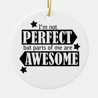 I'm Not Perfect but Awesome - Statement, Quotes Ceramic Ornament